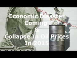 Economic Disaster Coming & Collapse In Oil Prices In 2015 Says Financial Expert