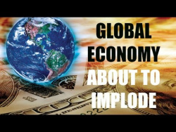 GLOBAL ECONOMY ABOUT TO IMPLODE - It's Imminent, Get Ready, Be Prepared